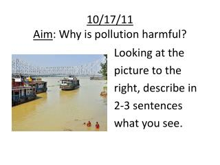 10/17/11 Aim : Why is pollution harmful?