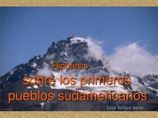 Hipótesis     sobre los primeros pueblos sudamericanos