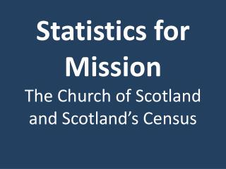 Statistics for Mission The Church of Scotland and Scotland's Census