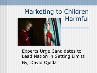 Marketing to Children Harmful