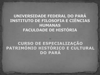 UNIVERSIDADE  FEDERAL DO PARÁ INSTITUTO DE FILOSOFIA E CIÊNCIAS HUMANAS FACULDADE DE HISTÓRIA