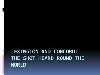 Lexington and Concord: the Shot Heard Round the World