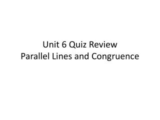Unit 6 Quiz Review Parallel Lines and Congruence