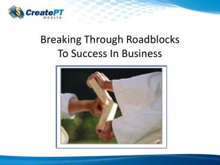 Breaking Through Roadblocks To Success In Business