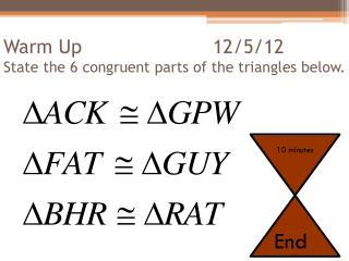 Warm Up 12/5/12 State the 6 congruent parts of the triangles below.
