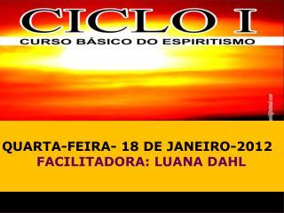 QUARTA-FEIRA-  18  DE  JANEIRO -2012  FACILITADORA:  LUANA DAHL