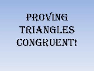 Proving Triangles Congruent!