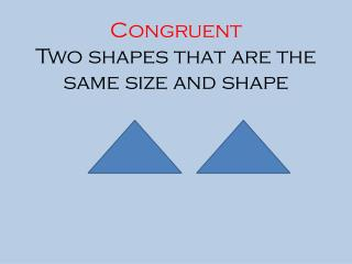 Congruent Two shapes that are the same size and shape