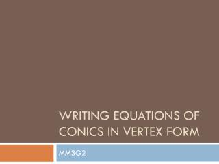 Writing equations of conics in vertex form