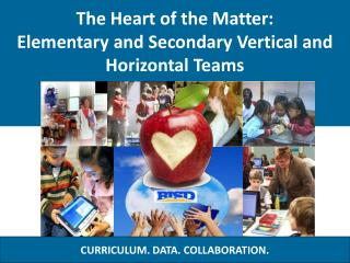 The Heart of the Matter:  Elementary and Secondary Vertical and Horizontal Teams