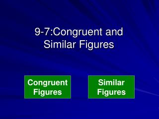 9-7:Congruent  and  Similar Figures