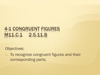 4-1 Congruent figures M11.C.1     2.5.11.B