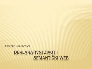 Deklarativni ž ivot  I semanti č ki  Web