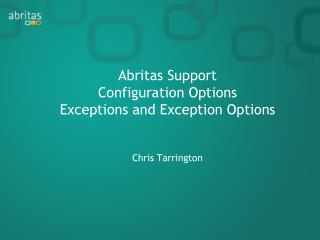 Abritas  Support  Configuration Options E xceptions  and  Exception Options Chris Tarrington