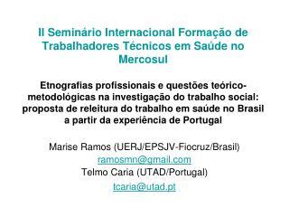 Marise Ramos (UERJ/EPSJV-Fiocruz/Brasil) ramosmn@gmail Telmo Caria (UTAD/Portugal)