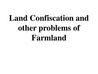 Land Confiscation and other  problems of Farmland