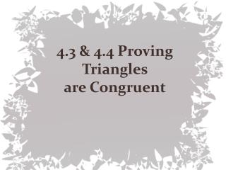 4.3 & 4.4  Proving Triangles  are  C ongruent