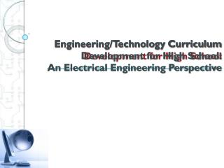 Engineering/Technology Curriculum Development for High  School