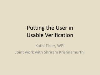 Putting the User in  Usable Verification