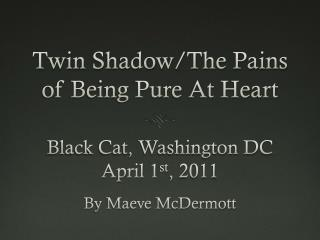 Twin Shadow/The Pains of Being Pure At Heart