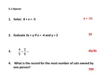 5.1 Opener Solve:  8 + x = -3 Evaluate 3x + y if x = -4 and y = 2