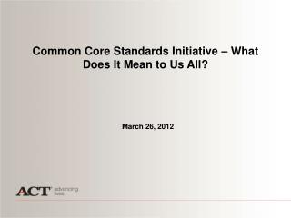 Common Core Standards Initiative – What Does It Mean to Us All?