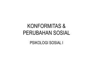KONFORMITAS &  PERUBAHAN SOSIAL