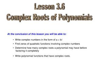 Lesson  3.6 Complex Roots of Polynomials