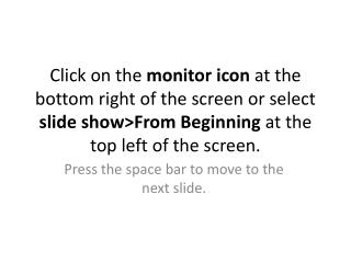 Press the space bar to move to the next slide.
