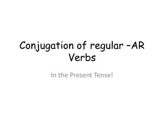 Conjugation of regular –AR Verbs