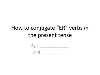 "How to conjugate ""ER"" verbs in the present tense"