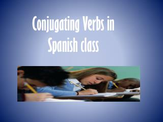 Conjugating  Verbs in  Spanish class