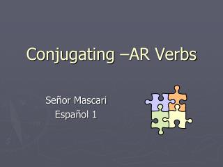 Conjugating –AR Verbs