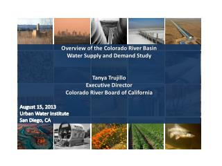 Overview of the Colorado River Basin  Water Supply and Demand Study Tanya Trujillo