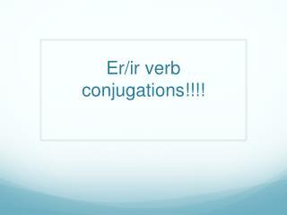 Er/ir  verb conjugations!!!!