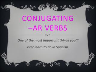 cONjugating – ar  verbs
