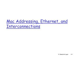 Mac Addressing, Ethernet, and Interconnections