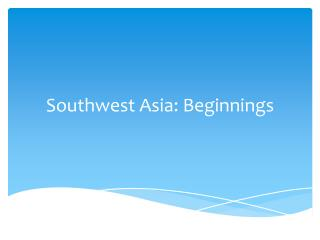 Southwest Asia: Beginnings