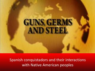 Spanish conquistadors and their interactions with Native American peoples