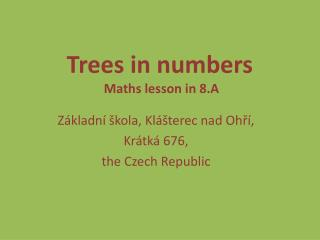 Trees  in  numbers Maths lesson  in 8.A