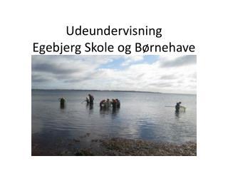 Udeundervisning Egebjerg Skole og Børnehave