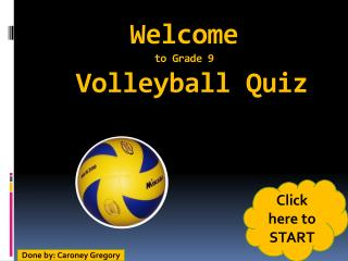 Welcome  to Grade 9  Volleyball Quiz