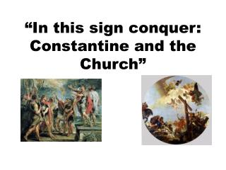 """In this sign conquer: Constantine and the Church"""