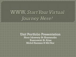 WWW,  Start Your Virtual Journey Here!