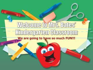 Welcome to Mrs. Bates' Kindergarten Classroom