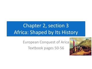 Chapter 2, section 3  Africa: Shaped by Its History