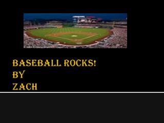 Baseball Rocks! By Zach