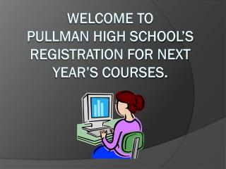 Welcome to  Pullman High School's Registration for next year's courses.
