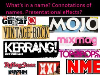 What's in a name? Connotations of names. Presentational effects?