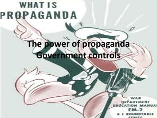 The power of propaganda Government controls